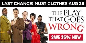 "Advertisement for _The Play that Goes Wrong_ reading ""Last Chance! Must Clothes Aug 26"""